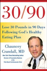 30/90: Lose 30 Pounds in 90 Days Following God's Healthy Eating Plan