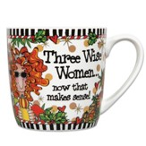Three Wise Women... Now That Makes Sense! Gift Mug