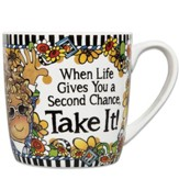 When Life Gives You a Second Chance, Take It! Mug