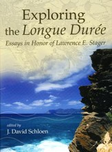 Exploring the Longue Durée: Essays in Honor of Lawrence E. Stager