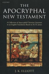 The Apocryphal New Testament: A Collection of Apocryphal Christian Literature in English Translation