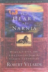 The Heart of Narnia: Wisdom, Virtue, and Life Lessons from the Classic Chronicles of Narnia