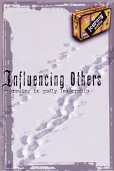 Influencing Others: Growing in Godly Leadership