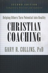 Christian Coaching: Helping Others Turn Potential into Reality, 2nd Edition-Revised and Expanded