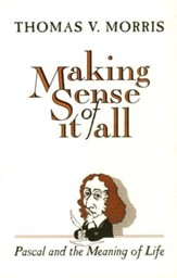 Making Sense of It All: Pascal and the Meaning of Life
