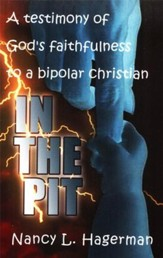 In the Pit: A Testimony of God's Faithfulness to a Bipolar Christian