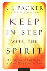 Keep in Step with the Spirit: Finding Fulness in Our Walk with God, 2nd edition