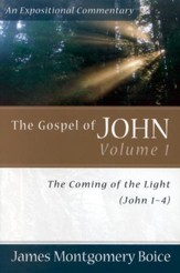 The Boice Commentary Series: The Gospel of John, Volume 1, The Coming of the Light