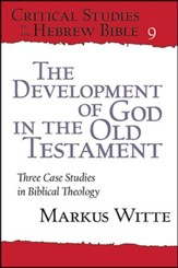 The Development of God in the Old Testament: Three Cases Studies in Biblical Theology