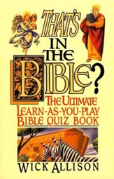 That's in the Bible? - The Ultimate Learn-As-You-Play Bible Quiz Book