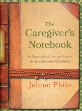 Hope for the caregiver encouraging words to strengthen your the caregivers notebook an organizational tool and support to help you care for others fandeluxe PDF