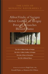 The Lives of Monastic Reformers 2: Abbot Vitalis of Savigny, Abbot Godfrey of Savigny, Peter of Avranches, and Blessed Hamo