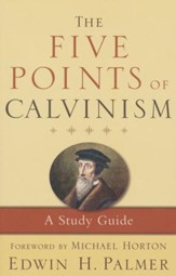The Five Points of Calvinism: A Study Guide, 3rd Ed.
