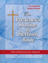 Ecclesiastes & Song of Songs [The Preacher's Outline & Sermon Bible, NIV]