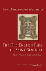 The Old English Rule of Saint Benedict: with Related Old English Texts