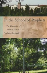 In the School of Prophets: The Formation of Thomas Merton's Prophetic Spirituality