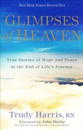 Glimpses of Heaven, expanded: True Stories of Hope and Peace at the End of Life's Journey