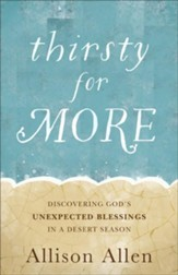 Thirsty for More: Discovering God's Unexpected Blessings in a Desert Season