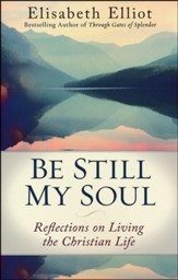 Be Still My Soul, repackaged edition: Reflections on Living the Christian Life