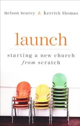 Launch: Starting a New Church from Scratch, Revised and Expanded Edition