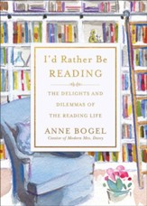 I'd Rather Be Reading: The Delights and Dilemmas of the Reading Life - Slightly Imperfect