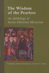 Wisdom of the Pearlers: An Anthology of Syriac Christian Mysticism