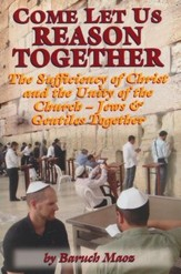 Come, Let us Reason Together: Sufficiency of Christ & the Unity of the Church - Jews & Gentiles Together