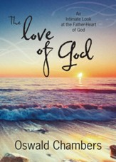The Love of God: An Intimate Look at the Father-Heart of God - Revised
