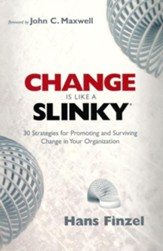 Change Is Like a Slinky: 30 Strategies for Promoting and Surviving Change in Your Organization