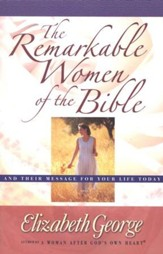 The Remarkable Women of the Bible: Life-Changing Journeys of Faith