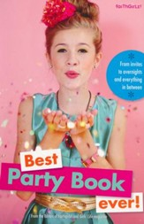 Best Party Book Ever! From Invites to Overnights and Everything in Between