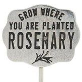 Pewter Plant Marker - Rosemary/Grow Where You are Planted