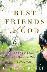 Best Friends with God - Falling in Love with the God Who Loves You