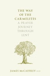 The Way of the Carmelites: A Prayer Journey Through Lent