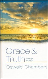 Grace and Truth: A Holy Pursuit - Insights from Oswald Chambers