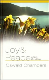 Joy and Peace: A Holy Condition - Insights from Oswald Chambers
