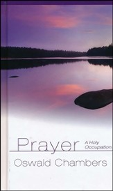 Prayer: A Holy Occupation - Insights from Oswald Chambers