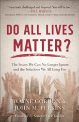 Do All Lives Matter? The Issues We Can No Longer Ignore and the Solutions We All Long For