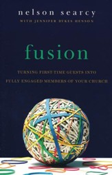Fusion, revised and expanded: Turning First-Time Guests into Fully Engaged Members of Your Church