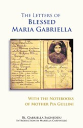 The Letters of the Blessed Maria Gabriella with the Notebooks of Mother Pia Gullini