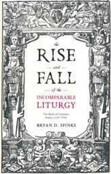 The Rise and Fall of the Incomparable Liturgy: The Book of Common Prayer, 1559-1906