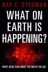 What on Earth Is Happening?: What Jesus Said about the End of the Age