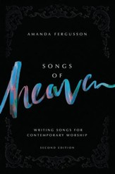 Songs of Heaven, 2nd Edition: Writing Songs for Worship