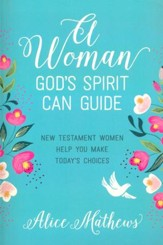 A Woman God's Spirit Can Guide - New Testament Women Help You Make Today's Choices