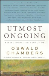 Utmost Ongoing.. Reflections on the Legacy of Oswald Chambers