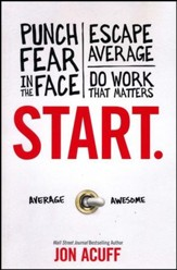 Start: Punch Fear in the Face, Escape Average, and Do  Work That Matters