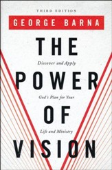The Power of Vision: Discover and Apply God's Plan for Your Life and Ministry, Third Edition