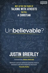 Unbelievable? Why After Ten Years of Talking with Atheists I Still Believe in Christianity
