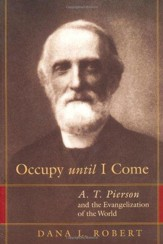 Occupy Until I Come: A.T. Pierson and the Evangelization of the World