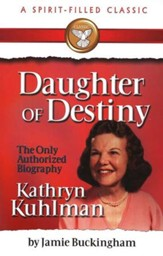 Daughter of Destiny: The Biography of Kathryn Kuhlman,